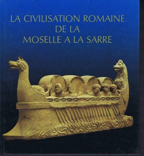 La civilisation romaine de la Moselle à la Sarre Vestiges romains en Lorraine au Luxembourg dans la région de Trèves et en Sarre par Catalogue d'exposition