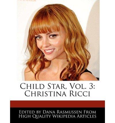 [ CHILD STAR, VOL. 3: CHRISTINA RICCI ] Child Star, Vol. 3: Christina Ricci By Rasmussen, Dana ( Author ) Oct-2010 [ Paperback ]