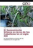 El Saneamiento Urbano en Jerez de los Caballeros en el siglo XIX: La Salud Pública en Jerez de los Caballeros en el siglo XIX