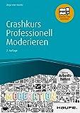 Crashkurs Professionell Moderieren - inkl. Arbeitshilfen online (Haufe Fachbuch 10125)