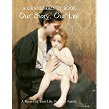 Grandparent's Book: Our Story, Our Life: Our Story, Our Life. A Record of Your Life for Your Family (Record Books)