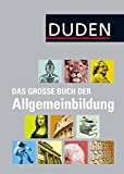 Duden - Das große Buch der Allgemeinbildung (Duden Allgemeinbildung)