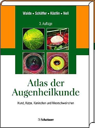 Augenheilkunde: Lehrbuch und Atlas Hund, Katze, Kaninchen und Meerschweinchen