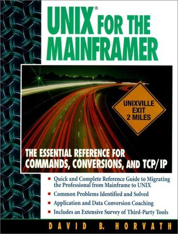 UNIX for the Mainframer: The Essential Reference for Commands, Conversions, TCP/IP by David B. Horvath (1997-08-24)