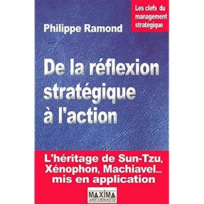 De la réflexion stratégique à l'action: L'héritage de Sun-Tzu, Xénophon, Machiavel...