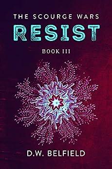 Resist: The Scourge Wars Book 3 (English Edition) van [Belfield, Derek]