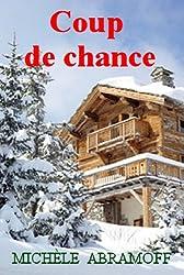 COUP DE CHANCE  -  QUAND L'AMOUR SE JOUE DES BARRIÈRES SOCIALES  -  Récit  sentimental (French Edition)