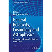 General Relativity, Cosmology and Astrophysics: Perspectives 100 years after Einstein's stay in Prague (Fundamental Theories of Physics Book 177) (English Edition)