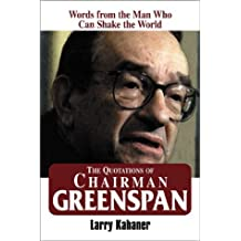 The Quotations of Chairman Greenspan: Words from the Man Who Can Shake the World by Larry Kahaner (2000-11-02)