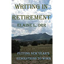 Writing in Retirement: Putting New Year's Resolutions to Work (English Edition)