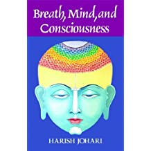 Breath, Mind, and Consciousness by Harish Johari (1989-11-01)