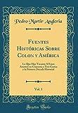 Fuentes Históricas Sobre Colon y América, Vol. 1: Lo Que Hay Tocante Á Estos Asuntos en Cuarenta y Tres Cartas y la Primera Década Historial (Classic Reprint)