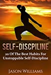 Self-Discipline  20 of the Best Habits for Unstoppable Self-DisciplineYou're about to discover how to...