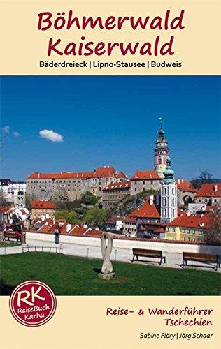 Böhmerwald & Kaiserwald: Bäderdreieck - Lipno-Stausee - Budweis - Reise- & Wanderführer Tschechien Böhmen
