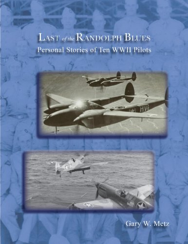 Last of the Randolph Blues, Personal Stories of Ten WWII Pilots (English Edition)
