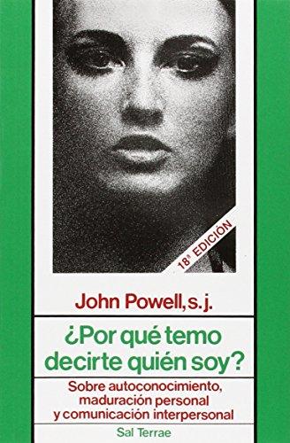 ¿Por qué temo decirte quién soy?: Sobre autoconocimiento, maduración personal y comunicación interpersonal (Proyecto) por John Powell