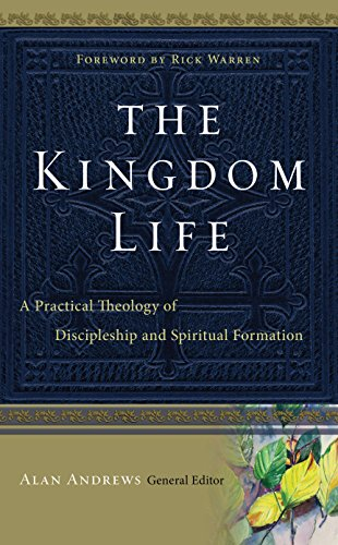 The Kingdom Life A Practical Theology Of Discipleship And Spiritual Formation