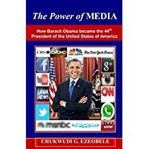 The Power of MEDIA: How Barack Obama became the 44th President of the United States of America (English Edition)