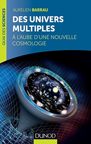 Des univers multiples : A l'aube d'une nouvelle cosmologie (Quai des Sciences)