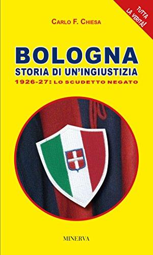 Bologna. Storia di un'ingiustizia (1926-27). Lo scudetto negato