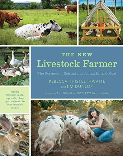 The New Livestock Farmer: The Business of Raising and Selling Ethical Meat by Rebecca Thistlethwaite (2015-06-09)