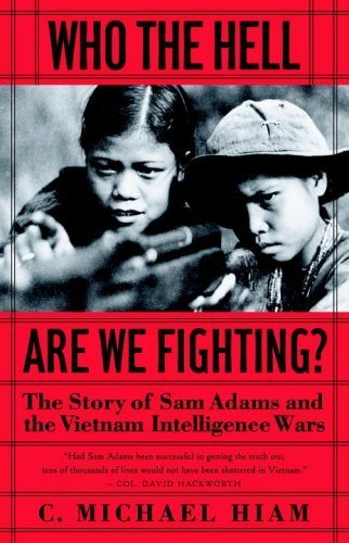 who-the-hell-are-we-fighting-the-story-of-sam-adams-and-the-vietnam-intelligence-wars-by-michael-hia