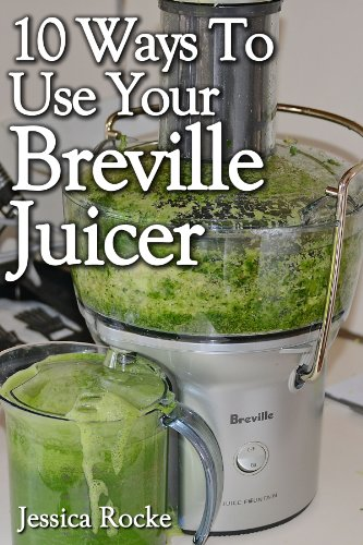 10-ways-to-use-your-breville-juicer-english-edition