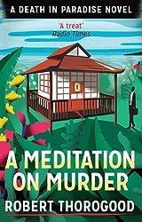A Meditation on Murder (Death in Paradise 1) by Robert Thorogood (2015-05-07)