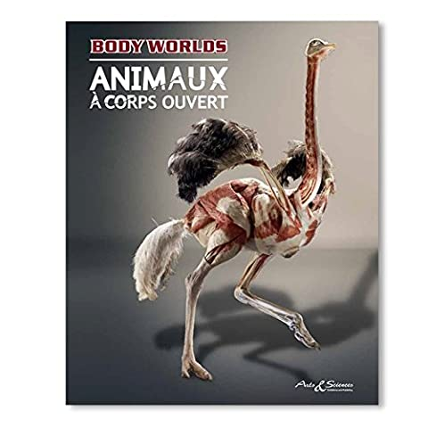 Body Worlds - ANIMAUX À CORPS OUVERT (French)