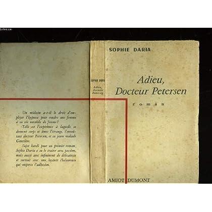 Adieu, Docteur Petersen. Roman. Editions Amiot Dumont. 1956. Broché. 220 pages. Couverture défraîchie. Non coupé. (Littérature, Hypnose, Médecine)