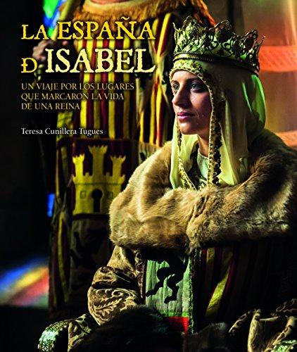 La España de Isabel. Edición actualizada: Un viaje por los lugares que marcaron la vida de una reina (Territorio) por Teresa Cunillera Tugues