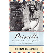 Priscilla: The Hidden Life of an Englishwoman in Wartime France (P.S. (Paperback)) by Nicholas Shakespeare (2015-01-06)