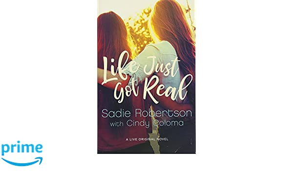 Life Just Got Real (Live Original Fiction): Amazon.co.uk: Sadie Robertson, Cindy Coloma: 9781501127069: Books