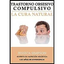 Trastorno Obsesivo Compulsivo (TOC): La Cura Natural, Experta en Nutrición Holística con Más de 20 Años de Experiencia (Spanish Edition)