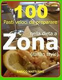 Scarica Libro 100 Pasti veloci da preparare nella dieta a Zona Italian style (PDF,EPUB,MOBI) Online Italiano Gratis