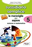 Scarica Libro Sussidiario semplice Le meraviglie del sapere 5 matematica scienze (PDF,EPUB,MOBI) Online Italiano Gratis
