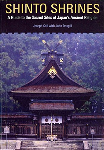[Shinto Shrines: A Guide to the Sacred Sites of Japan's Ancient Religion] (By: Joseph Cali) [published: November, 2012]