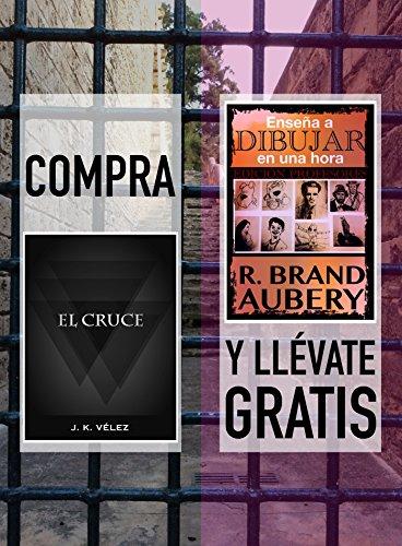 Compra EL CRUCE y llévate gratis ENSEÑA A DIBUJAR EN UNA HORA por J. K. Vélez