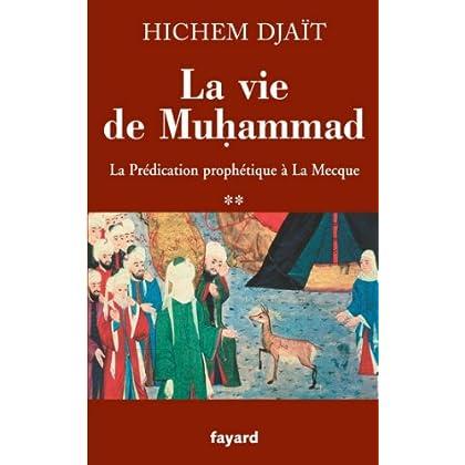 La vie de Muhammad T.2 : La prédication prophétique à La Mecque (Divers Histoire)