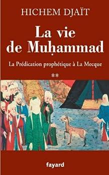 La vie de Muhammad T.2 : La prédication prophétique à La Mecque (Divers Histoire) par [Djaït, Hichem]