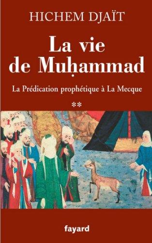 La vie de Muhammad T.2 : La prédication prophétique à La Mecque (Divers Histoire) par Hichem Djaït