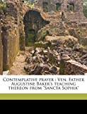 Contemplative prayer: Ven. Father Augustine Baker's teaching thereon from