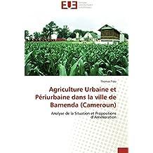 Agriculture Urbaine et Périurbaine dans la ville de Bamenda (Cameroun): Analyse de la Situation et Propositions d'Amélioration (Omn.Univ.Europ.)