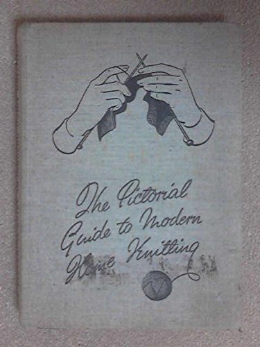 The Pictorial Guide To Modern Home Knitting