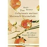 Das Geheimnis meiner Mutmach-Marmelade: Die schönsten Rezepte für Lebenskünstlerinnen