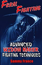 Feral Fighting: Advanced Widow Maker Fighting Techniques (The Widow Maker Program Series) (Volume 2) by Sammy Franco (2015-01-12)