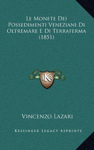 Le Monete Dei Possedimenti Veneziani Di Oltremare E Di Terraferma (1851)