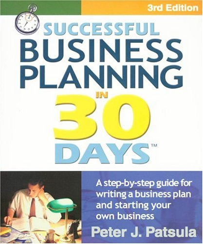 Successful Business Planning in 30 Days: A Step-By-Step Guide for Writing a Business Plan and Starting Your Own Business, Third Edition by Peter J. Patsula (2004-09-01) par Peter J. Patsula