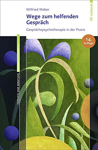 Wege zum helfenden Gespräch: Gesprächspsychotherapie in der Praxis