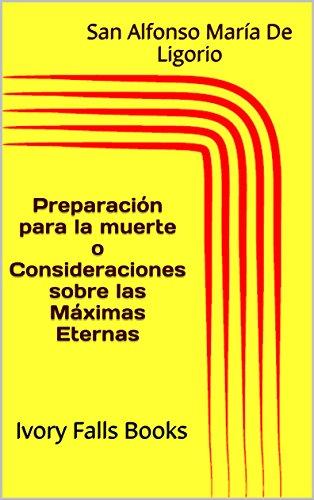 Preparación para la muerte o Consideraciones sobre las Máximas Eternas por San Alfonso María De Ligorio
